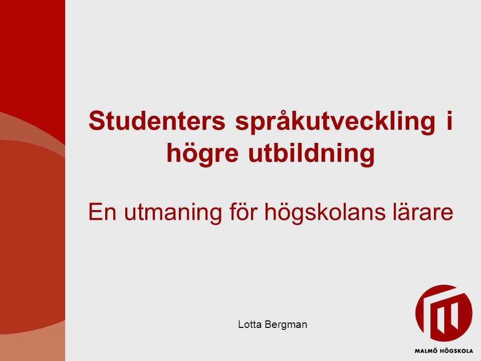 Studenters språkutveckling i högre utbildning En utmaning för högskolans lärare Lotta Bergman