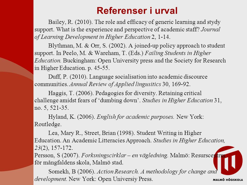 Referenser i urval Bailey, R. (2010). The role and efficacy of generic learning and stydy support. What is the experience and perspective of academic