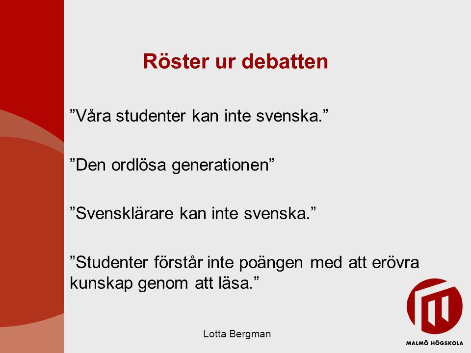 Röster ur debatten Våra studenter kan inte svenska. Den ordlösa generationen Svensklärare kan inte svenska. Studenter förstår inte poängen med att erövra kunskap genom att läsa. Lotta Bergman