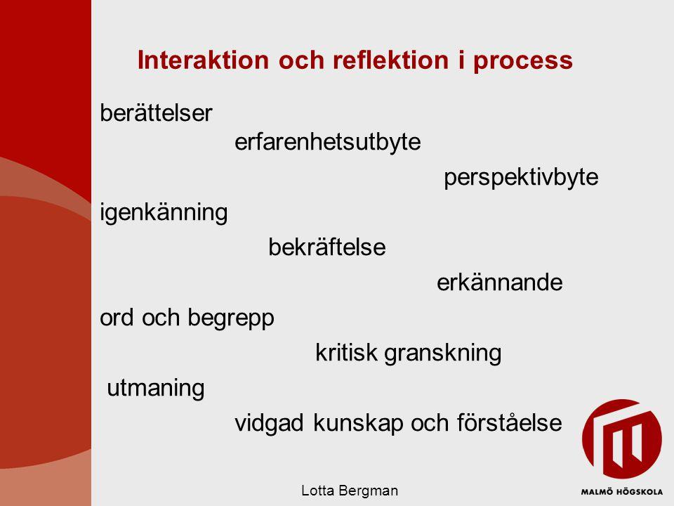 Interaktion och reflektion i process berättelser erfarenhetsutbyte perspektivbyte igenkänning bekräftelse erkännande ord och begrepp kritisk granskning utmaning vidgad kunskap och förståelse Lotta Bergman