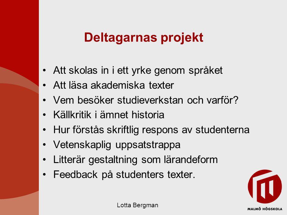 Deltagarnas projekt Att skolas in i ett yrke genom språket Att läsa akademiska texter Vem besöker studieverkstan och varför? Källkritik i ämnet histor