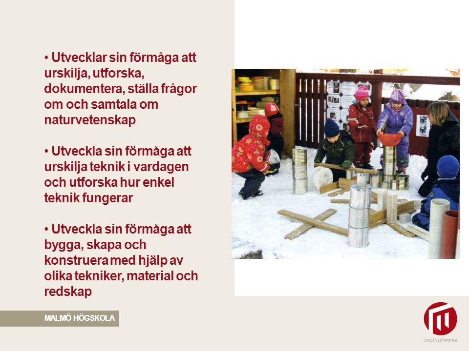2010 05 04 Förskollärare ska ansvara för att: Barnen stimuleras och utmanas i sitt intresse för naturvetenskap och teknik Utmana barns nyfikenhet och begynnande förståelse för naturvetenskap och teknik MALMÖ HÖGSKOLA