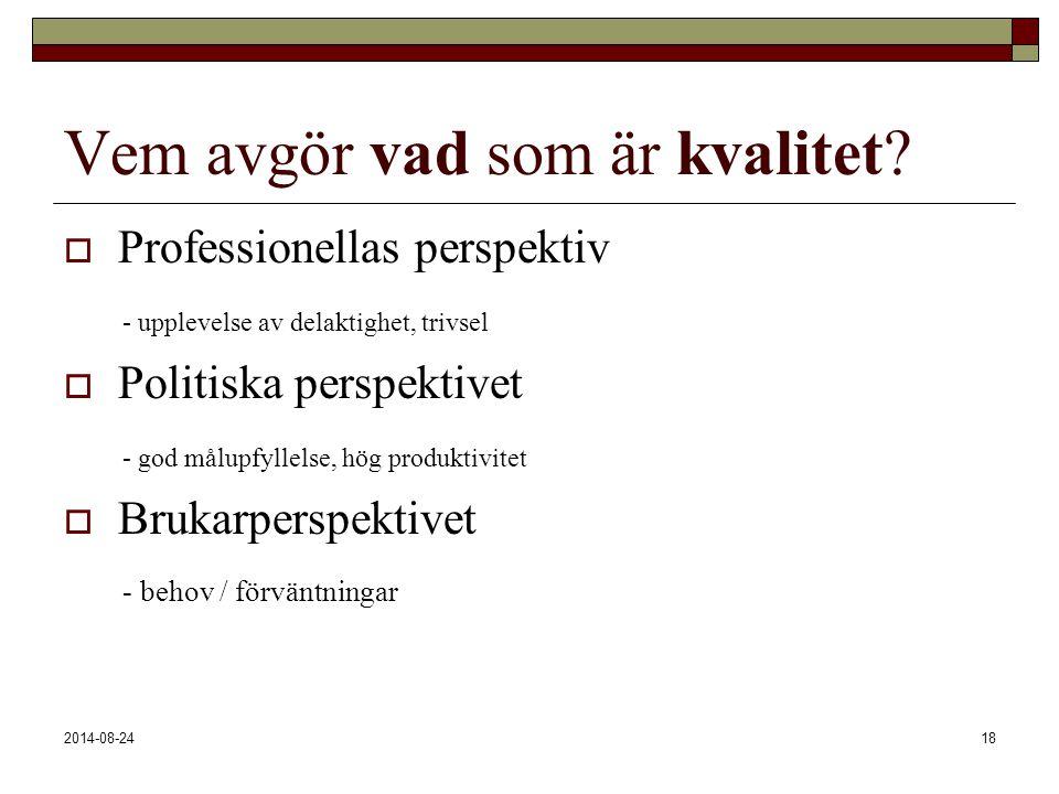 2014-08-2418 Vem avgör vad som är kvalitet?  Professionellas perspektiv - upplevelse av delaktighet, trivsel  Politiska perspektivet - god målupfyll