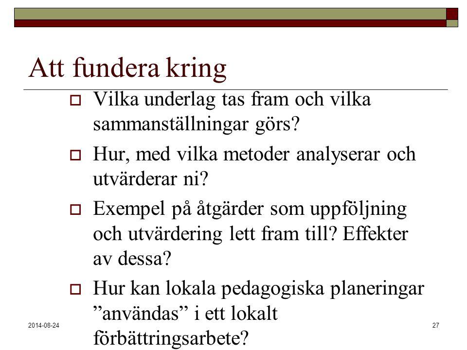 2014-08-2427 Att fundera kring  Vilka underlag tas fram och vilka sammanställningar görs?  Hur, med vilka metoder analyserar och utvärderar ni?  Ex
