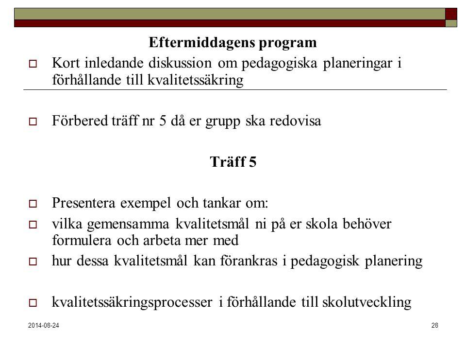 2014-08-2428 Eftermiddagens program  Kort inledande diskussion om pedagogiska planeringar i förhållande till kvalitetssäkring  Förbered träff nr 5 d