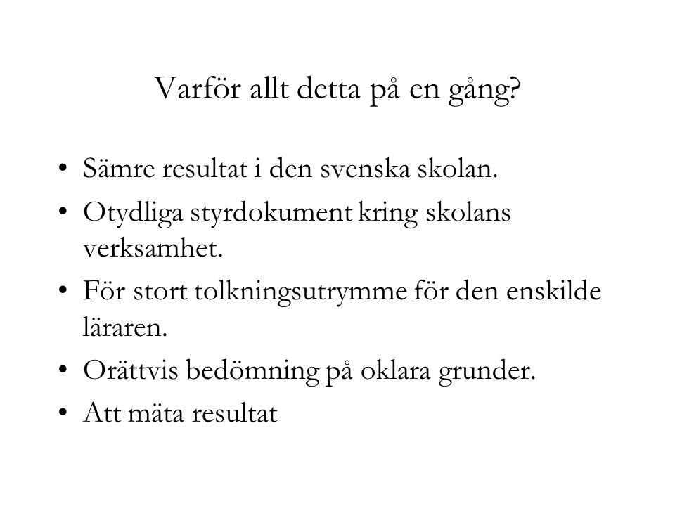 Varför allt detta på en gång? Sämre resultat i den svenska skolan. Otydliga styrdokument kring skolans verksamhet. För stort tolkningsutrymme för den