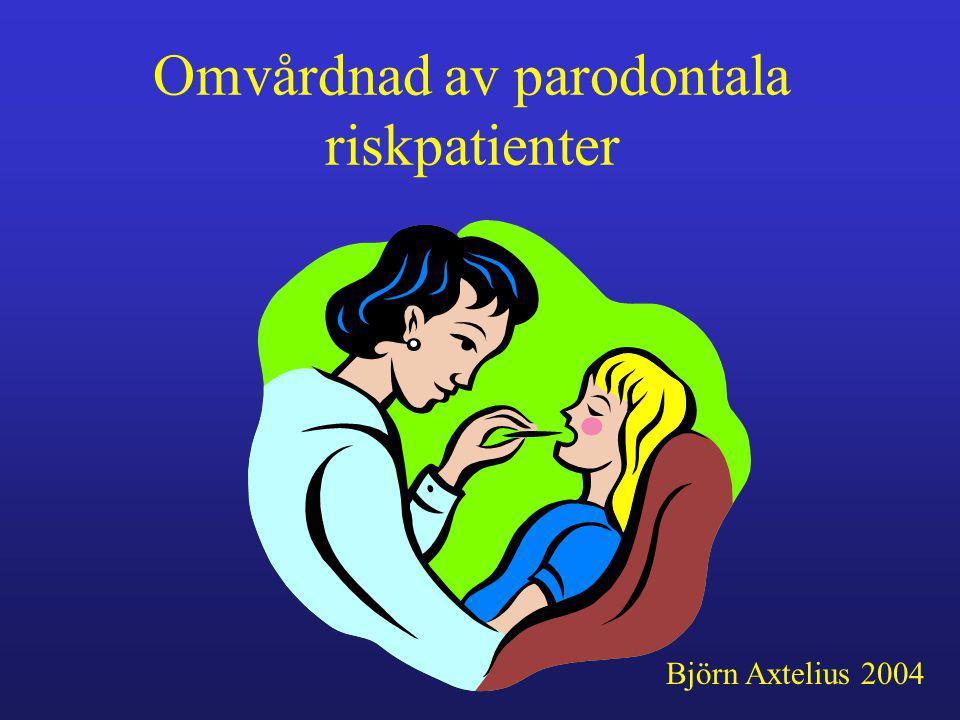 Omvårdnad av parodontala riskpatienter Björn Axtelius 2004