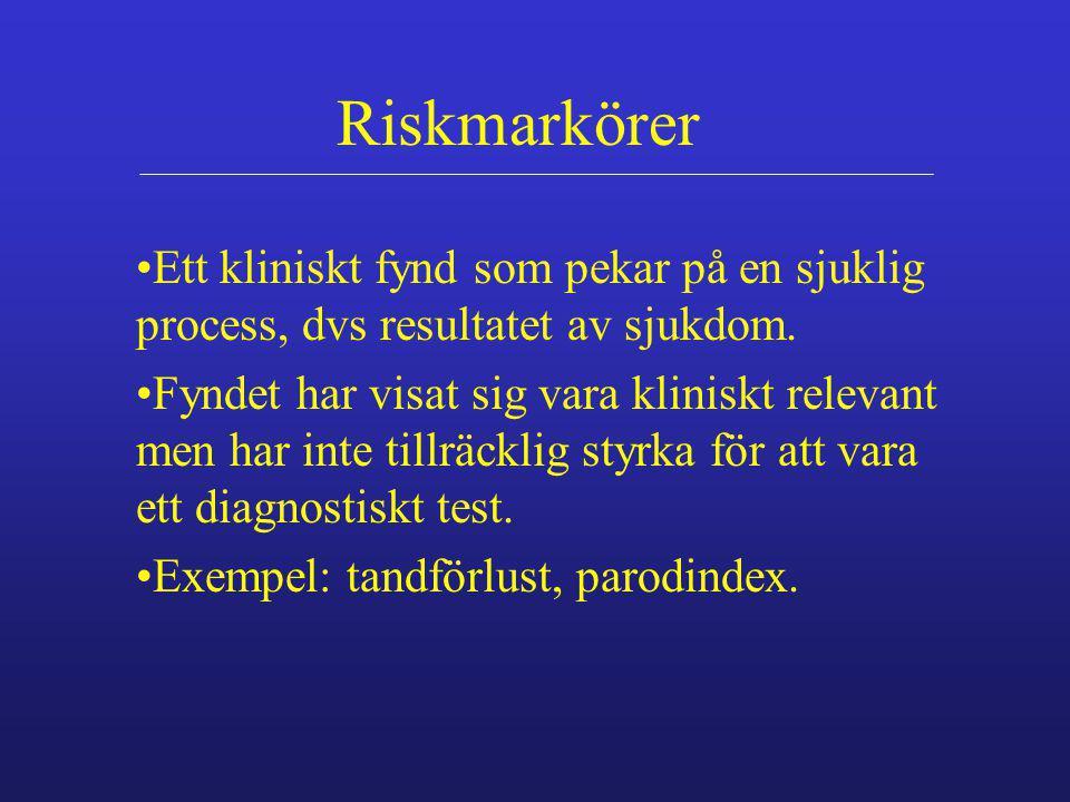 Riskmarkörer Ett kliniskt fynd som pekar på en sjuklig process, dvs resultatet av sjukdom. Fyndet har visat sig vara kliniskt relevant men har inte ti