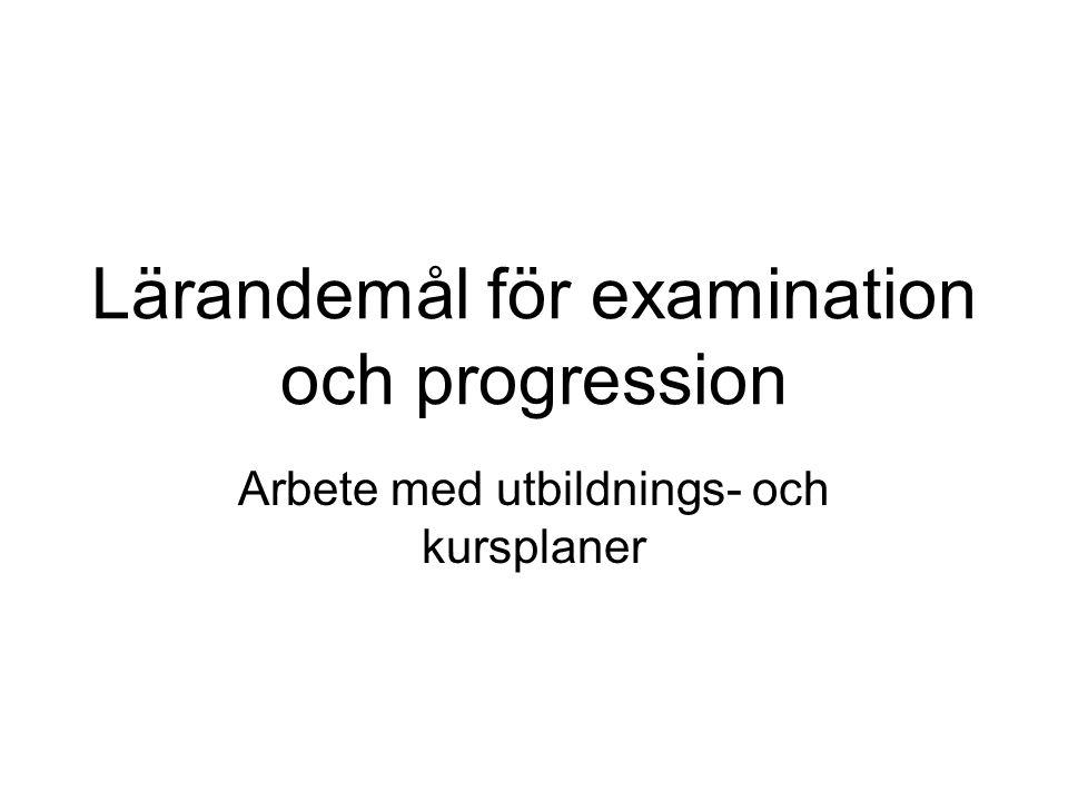 Lärandemål för examination och progression Arbete med utbildnings- och kursplaner