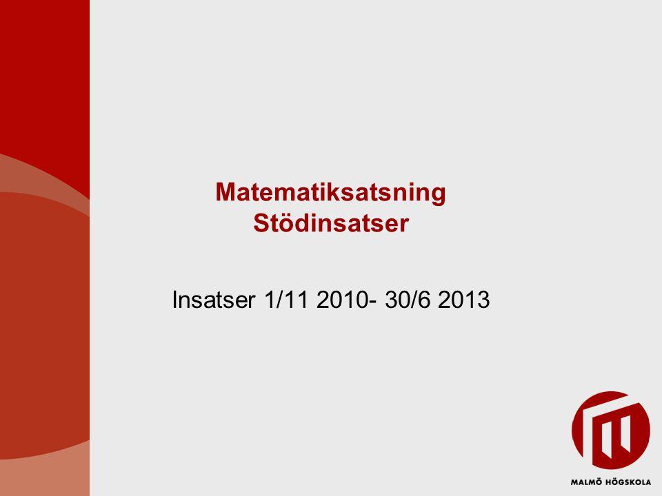 Matematiksatsning Stödinsatser Insatser 1/11 2010- 30/6 2013