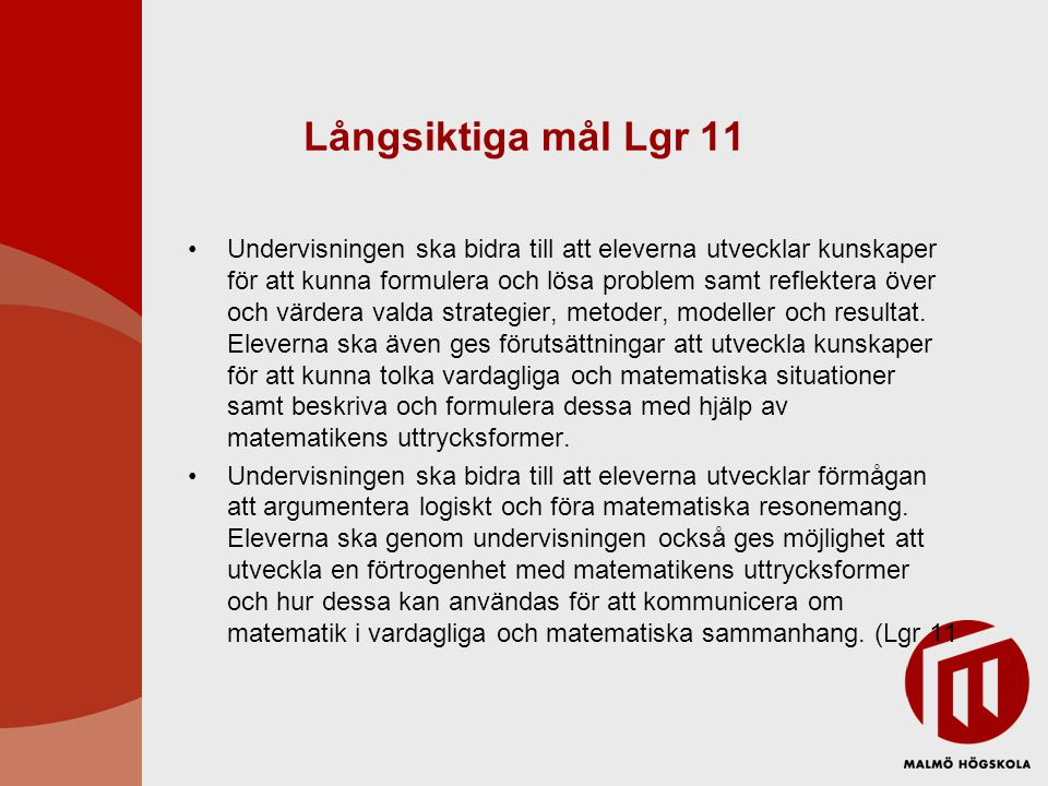 Långsiktiga mål Lgr 11 Undervisningen ska bidra till att eleverna utvecklar kunskaper för att kunna formulera och lösa problem samt reflektera över och värdera valda strategier, metoder, modeller och resultat.