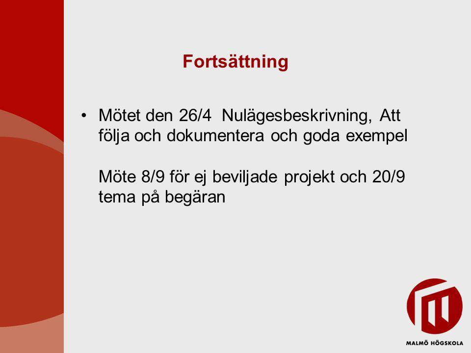 Fortsättning Mötet den 26/4 Nulägesbeskrivning, Att följa och dokumentera och goda exempel Möte 8/9 för ej beviljade projekt och 20/9 tema på begäran