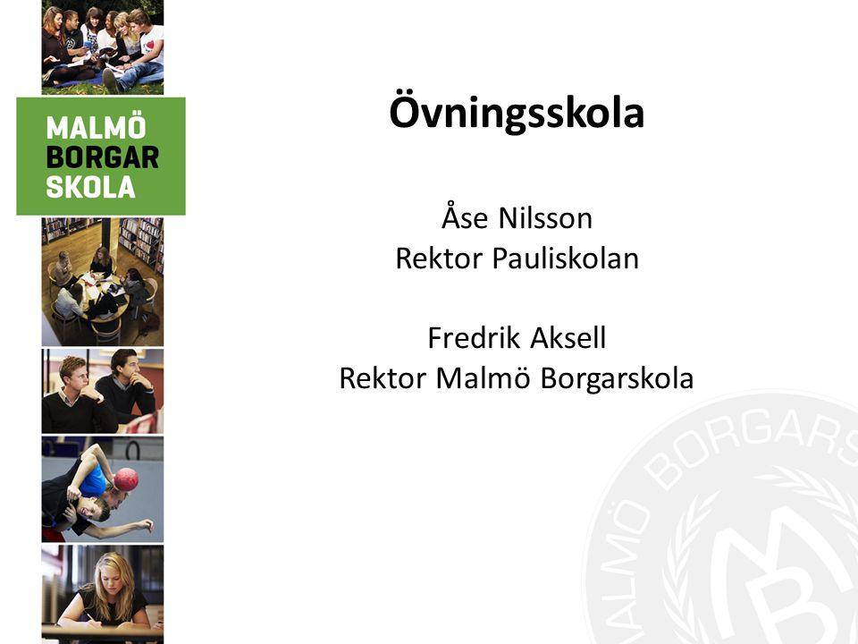 Övningsskola Åse Nilsson Rektor Pauliskolan Fredrik Aksell Rektor Malmö Borgarskola