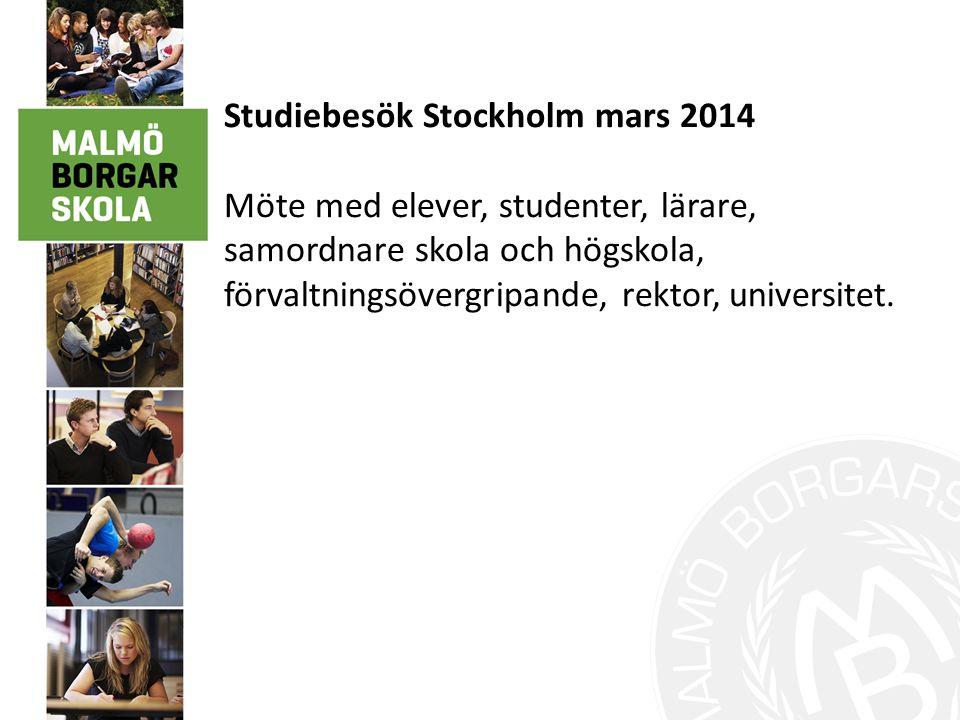 Studiebesök Stockholm mars 2014 Möte med elever, studenter, lärare, samordnare skola och högskola, förvaltningsövergripande, rektor, universitet.