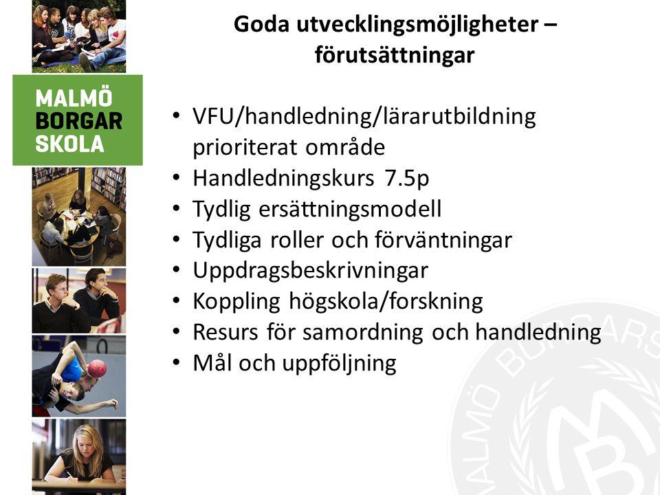 Goda utvecklingsmöjligheter – förutsättningar VFU/handledning/lärarutbildning prioriterat område Handledningskurs 7.5p Tydlig ersättningsmodell Tydlig