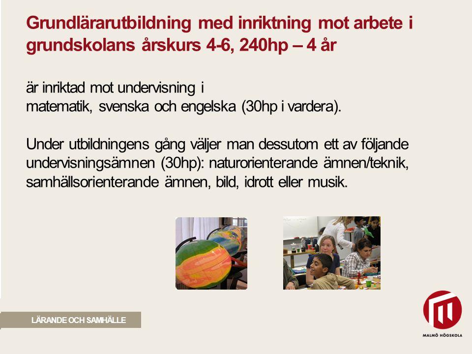 2010 05 04 Grundlärarutbildning med inriktning mot arbete i grundskolans årskurs 4-6, 240hp – 4 år är inriktad mot undervisning i matematik, svenska o
