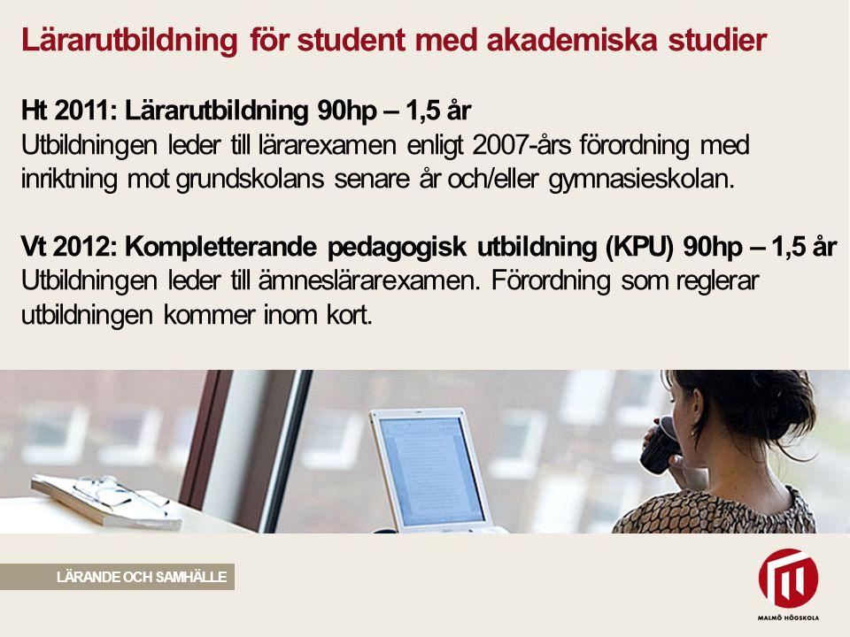 2010 05 04 Lärarutbildning för student med akademiska studier Ht 2011: Lärarutbildning 90hp – 1,5 år Utbildningen leder till lärarexamen enligt 2007-å