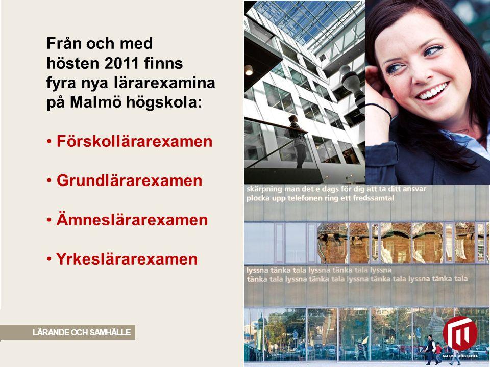2010 05 04 LÄRANDE OCH SAMHÄLLE Från och med hösten 2011 finns fyra nya lärarexamina på Malmö högskola: Förskollärarexamen Grundlärarexamen Ämneslärar