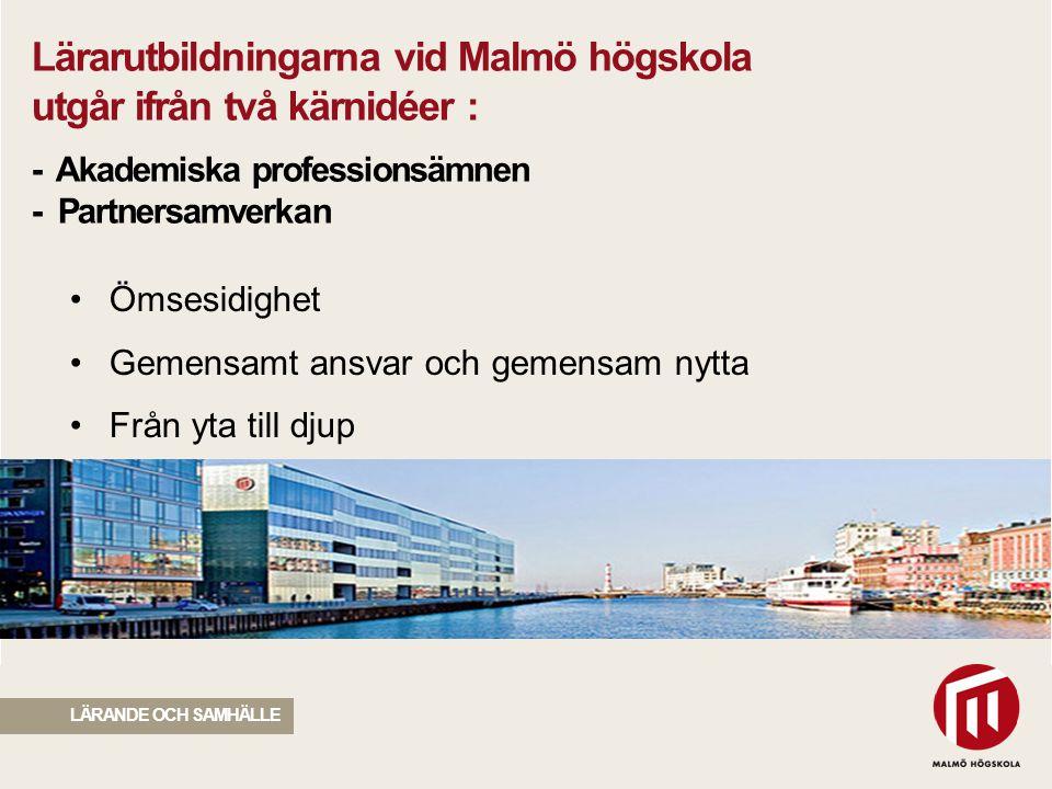 2010 05 04 Lärarutbildningarna vid Malmö högskola utgår ifrån två kärnidéer : - Akademiska professionsämnen - Partnersamverkan Ömsesidighet Gemensamt