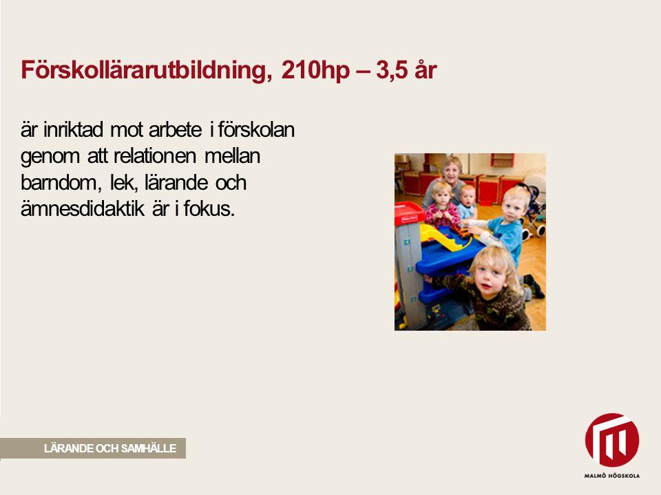 2010 05 04 Förskollärarutbildning, 210hp – 3,5 år är inriktad mot arbete i förskolan genom att relationen mellan barndom, lek, lärande och ämnesdidakt