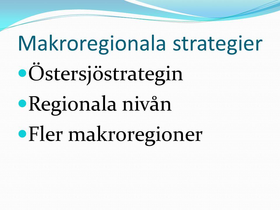 Makroregionala strategier Östersjöstrategin Regionala nivån Fler makroregioner