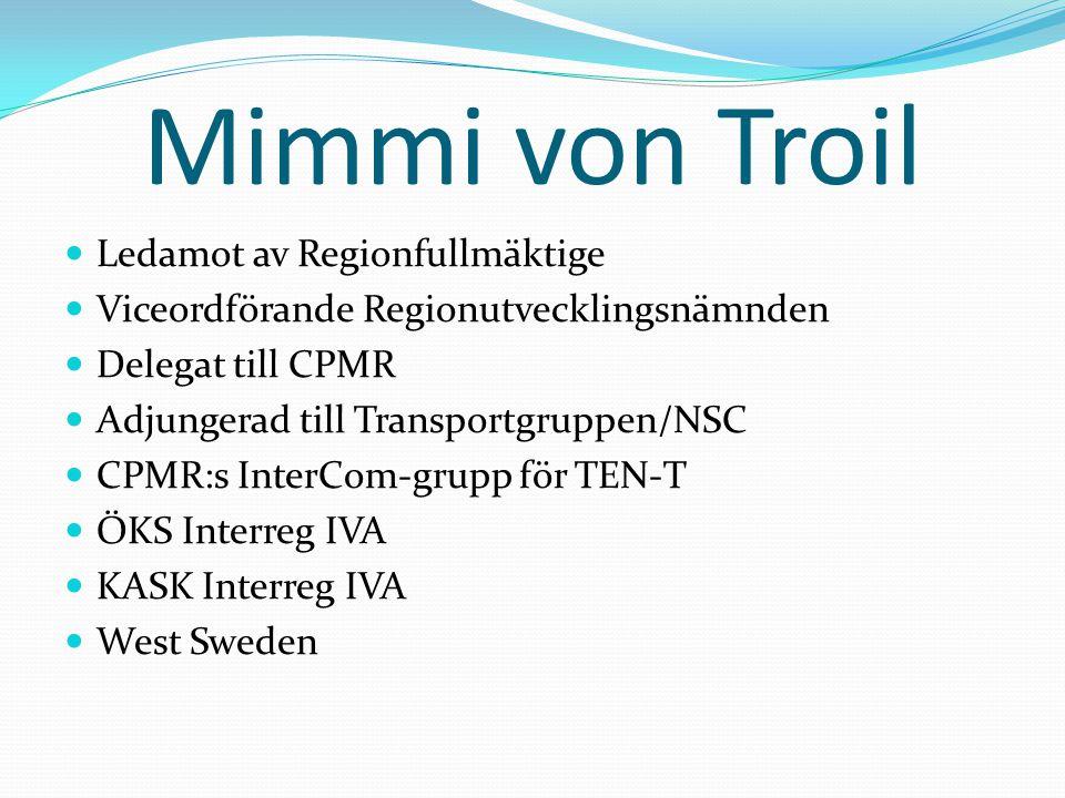 Mimmi von Troil Ledamot av Regionfullmäktige Viceordförande Regionutvecklingsnämnden Delegat till CPMR Adjungerad till Transportgruppen/NSC CPMR:s Int