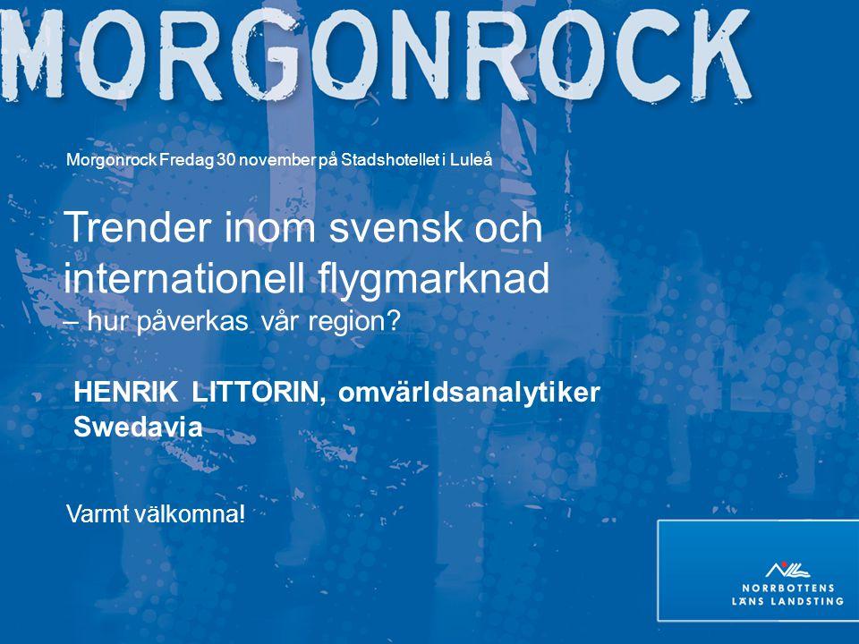 Morgonrock Fredag 30 november på Stadshotellet i Luleå Trender inom svensk och internationell flygmarknad – hur påverkas vår region? HENRIK LITTORIN,