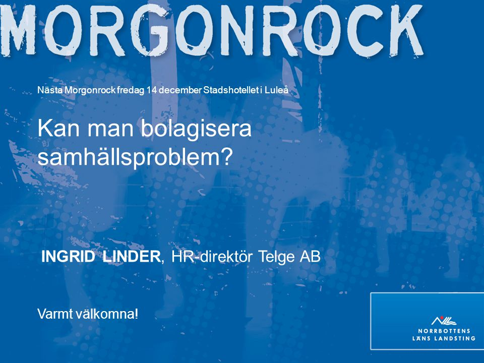 Nästa Morgonrock fredag 14 december Stadshotellet i Luleå Kan man bolagisera samhällsproblem.