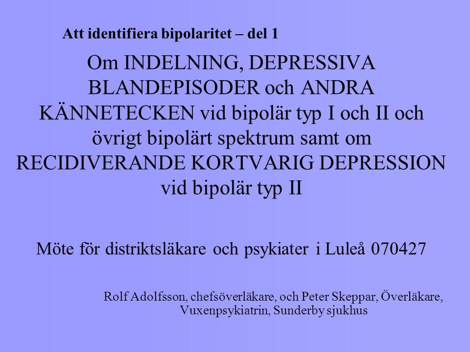 Om INDELNING, DEPRESSIVA BLANDEPISODER och ANDRA KÄNNETECKEN vid bipolär typ I och II och övrigt bipolärt spektrum samt om RECIDIVERANDE KORTVARIG DEP