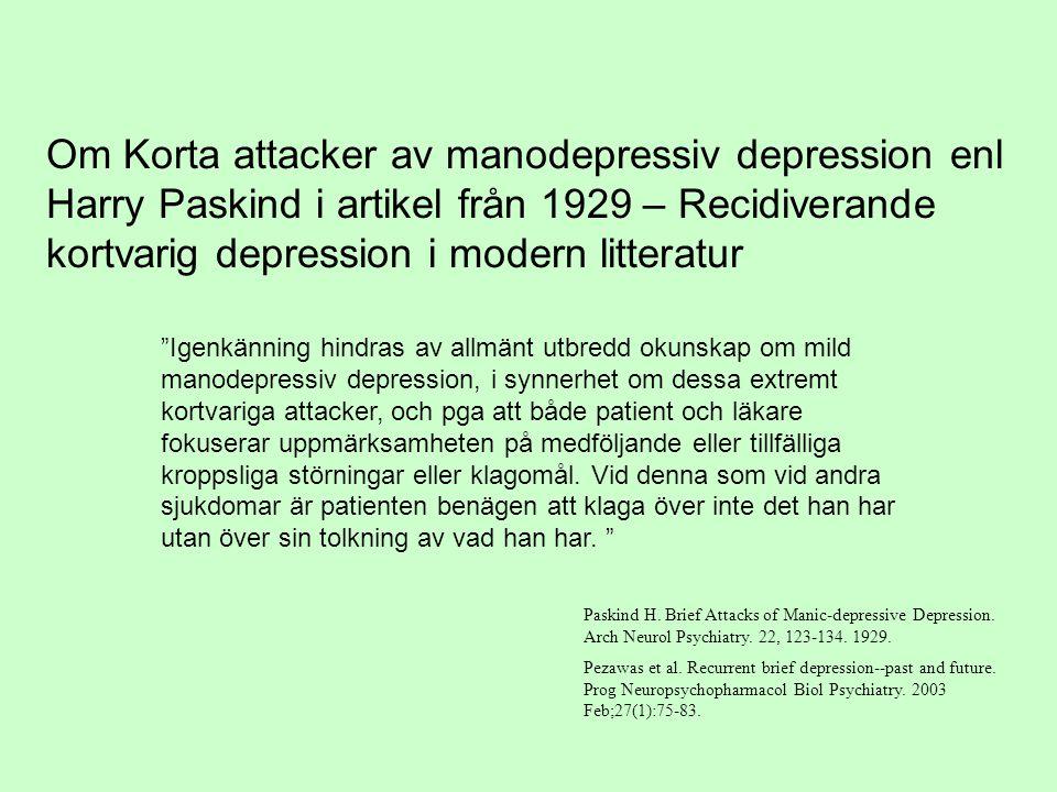 """""""Igenkänning hindras av allmänt utbredd okunskap om mild manodepressiv depression, i synnerhet om dessa extremt kortvariga attacker, och pga att både"""