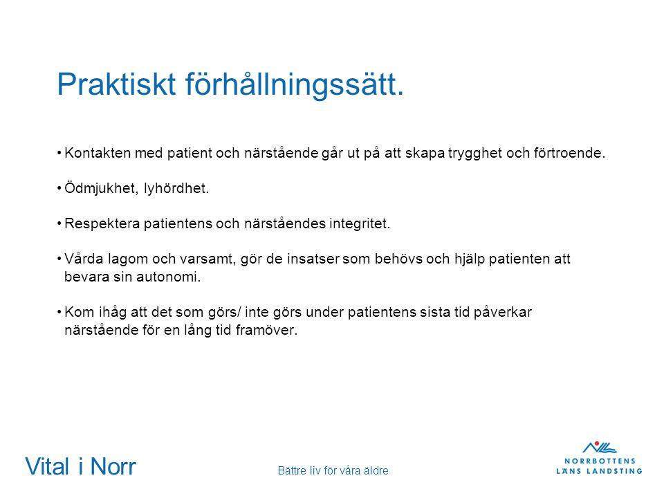 Vital i Norr Bättre liv för våra äldre Praktiskt förhållningssätt. Kontakten med patient och närstående går ut på att skapa trygghet och förtroende. Ö