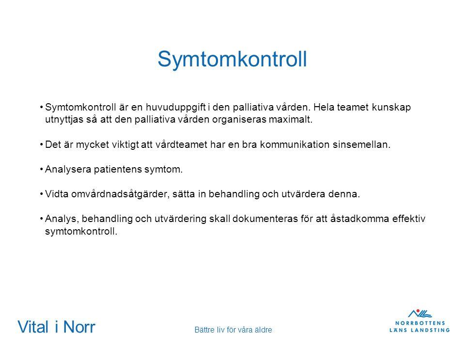 Vital i Norr Bättre liv för våra äldre Symtomkontroll Symtomkontroll är en huvuduppgift i den palliativa vården. Hela teamet kunskap utnyttjas så att
