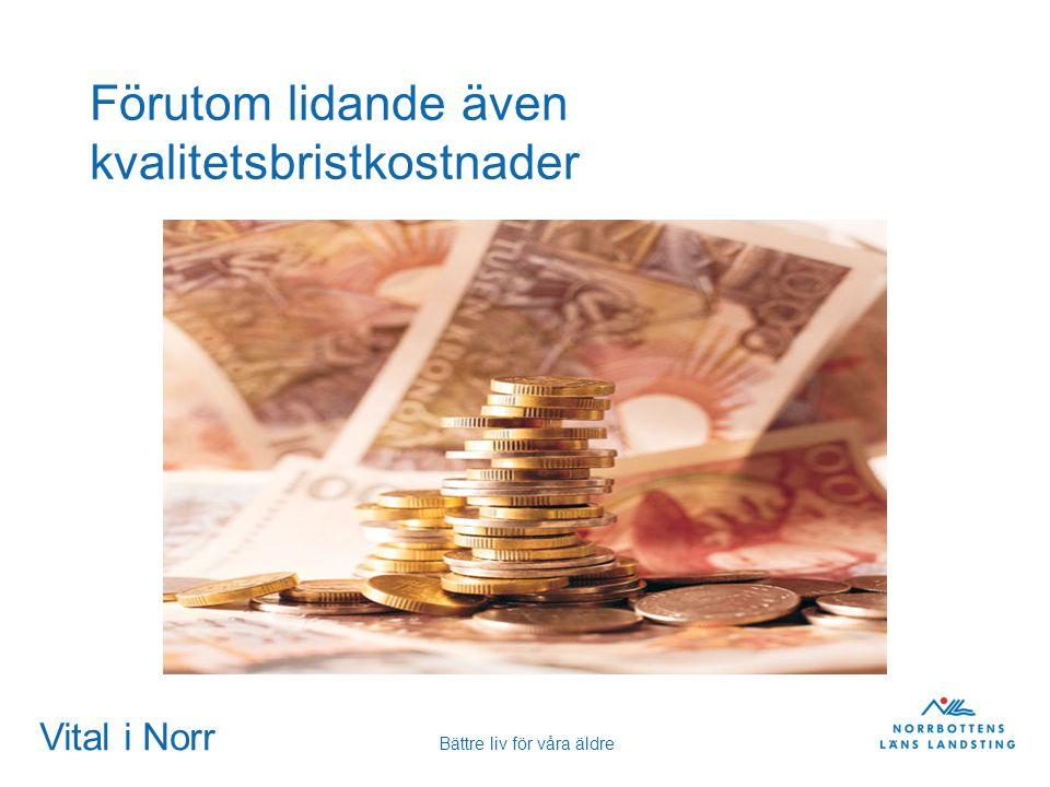 Vital i Norr Bättre liv för våra äldre Förutom lidande även kvalitetsbristkostnader