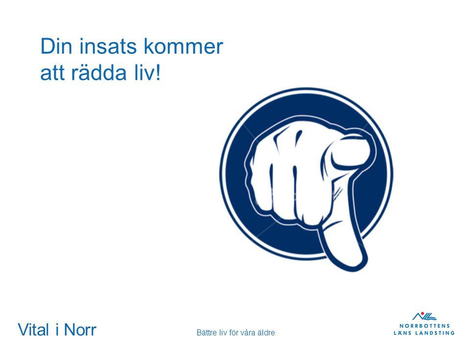 Vital i Norr Bättre liv för våra äldre Din insats kommer att rädda liv!
