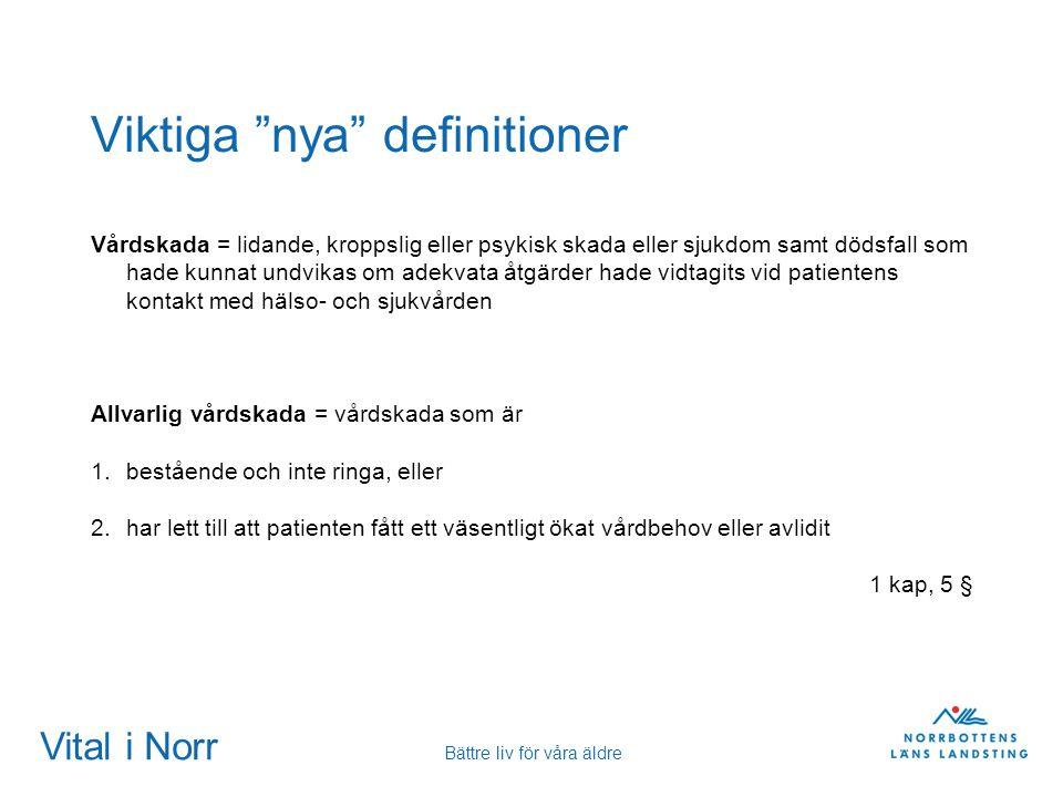 """Vital i Norr Bättre liv för våra äldre Viktiga """"nya"""" definitioner Vårdskada = lidande, kroppslig eller psykisk skada eller sjukdom samt dödsfall som h"""