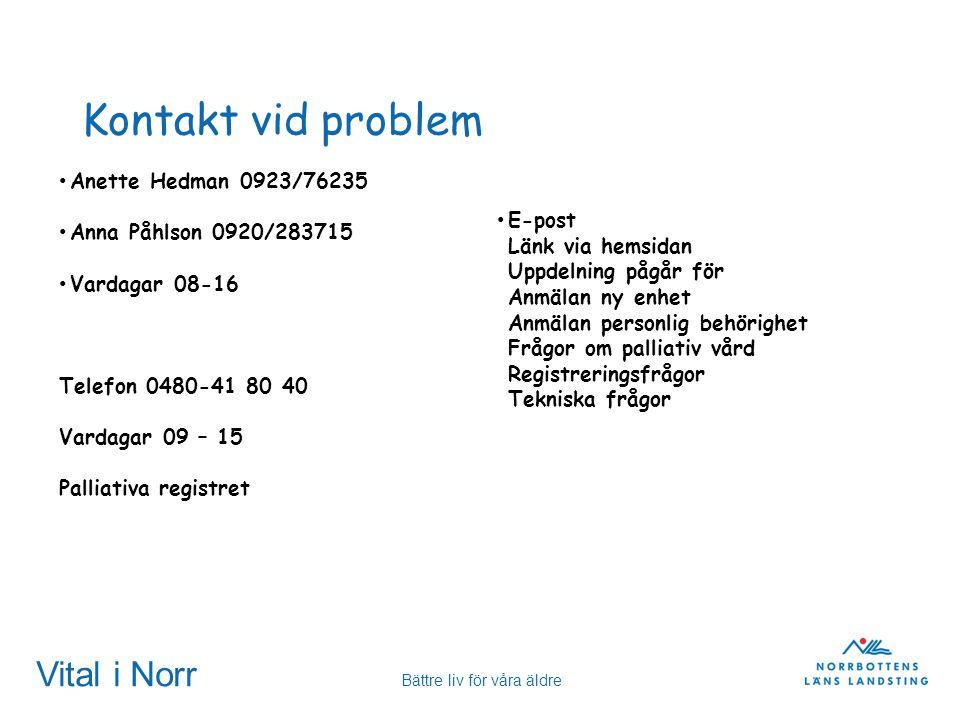 Vital i Norr Bättre liv för våra äldre Kontakt vid problem Anette Hedman 0923/76235 Anna Påhlson 0920/283715 Vardagar 08-16 Telefon 0480-41 80 40 Vard