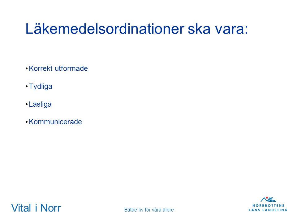 Vital i Norr Bättre liv för våra äldre Läkemedelsordinationer ska vara: Korrekt utformade Tydliga Läsliga Kommunicerade