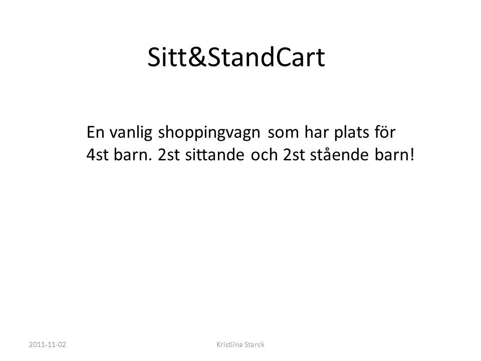 Sitt&StandCart 2011-11-02Kristiina Starck En vanlig shoppingvagn som har plats för 4st barn.