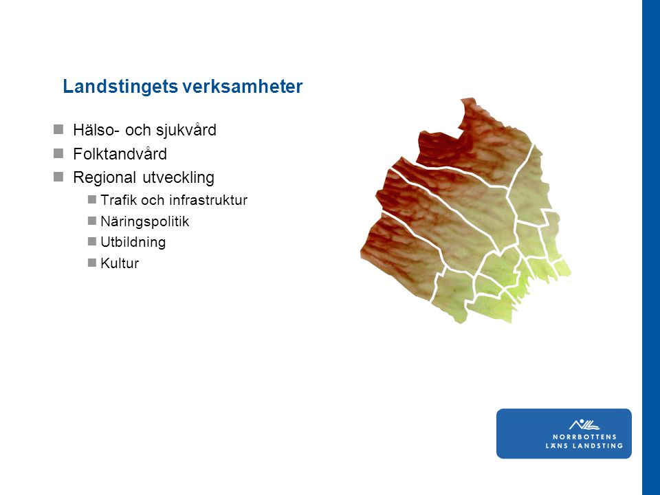 Landstingets verksamheter Hälso- och sjukvård Folktandvård Regional utveckling Trafik och infrastruktur Näringspolitik Utbildning Kultur