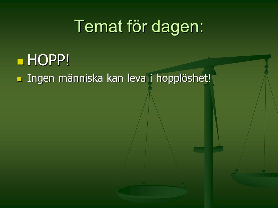 Temat för dagen: HOPP! HOPP! Ingen människa kan leva i hopplöshet! Ingen människa kan leva i hopplöshet!