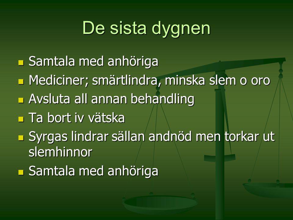 De sista dygnen Samtala med anhöriga Samtala med anhöriga Mediciner; smärtlindra, minska slem o oro Mediciner; smärtlindra, minska slem o oro Avsluta