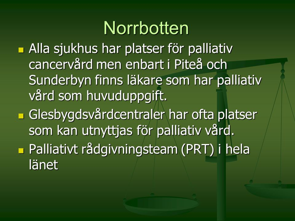 Norrbotten Alla sjukhus har platser för palliativ cancervård men enbart i Piteå och Sunderbyn finns läkare som har palliativ vård som huvuduppgift. Al