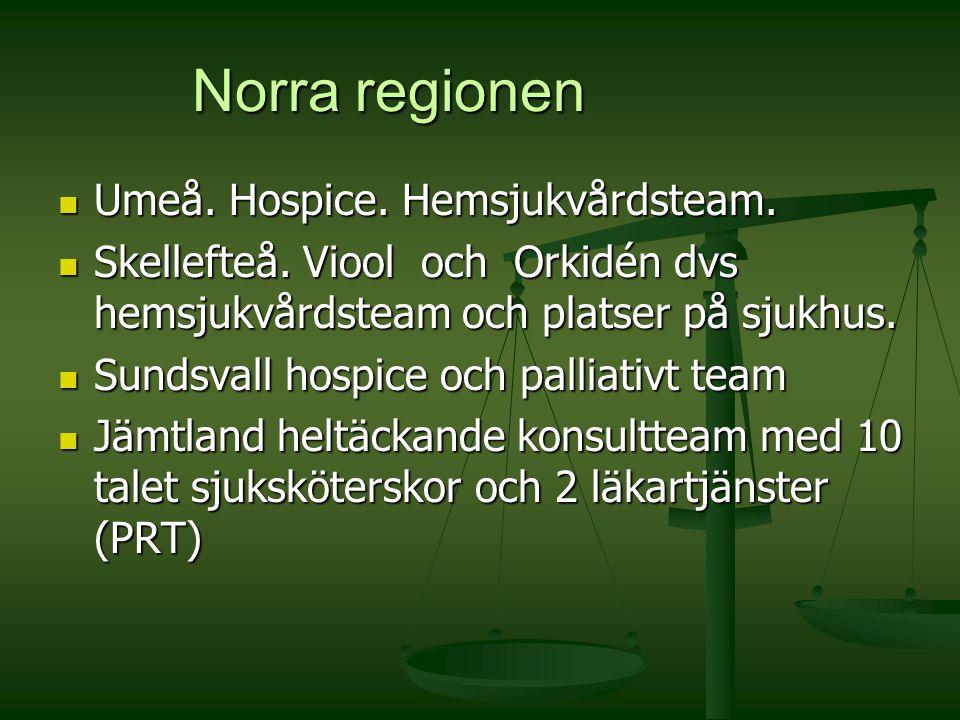 Norra regionen Umeå. Hospice. Hemsjukvårdsteam. Umeå. Hospice. Hemsjukvårdsteam. Skellefteå. Viool och Orkidén dvs hemsjukvårdsteam och platser på sju