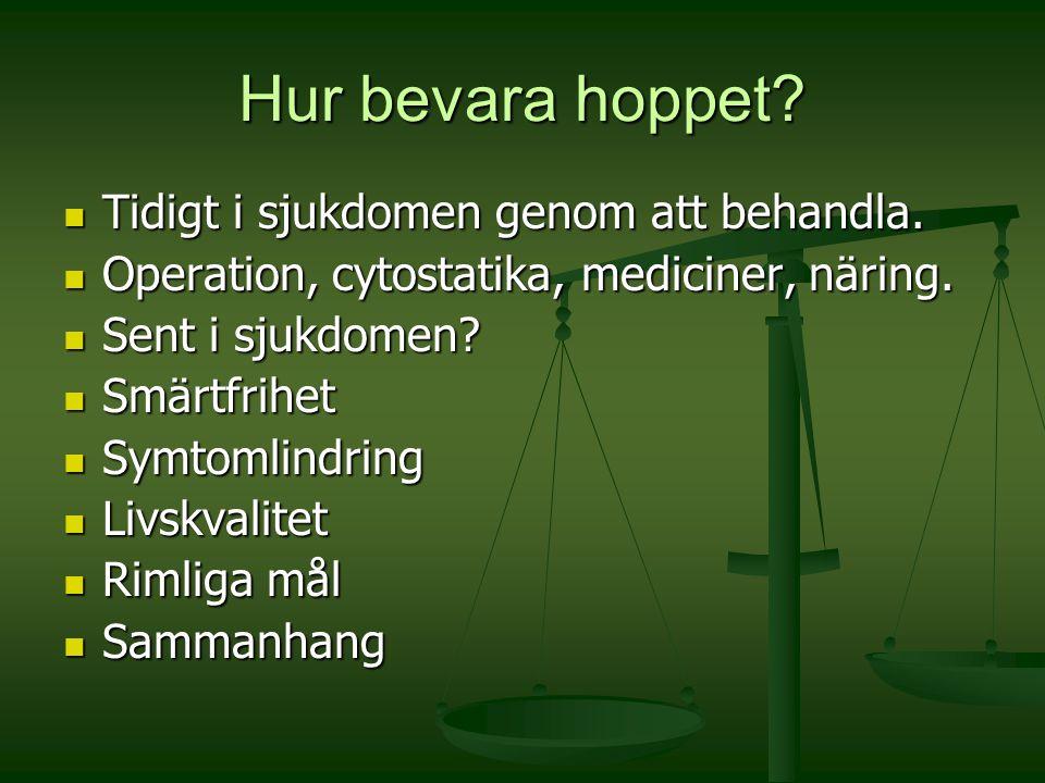 Hur bevara hoppet? Tidigt i sjukdomen genom att behandla. Tidigt i sjukdomen genom att behandla. Operation, cytostatika, mediciner, näring. Operation,
