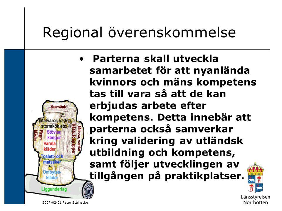 2007-02-01 Peter Stålnacke Regional överenskommelse Parterna skall utveckla samarbetet för att nyanlända kvinnors och mäns kompetens tas till vara så att de kan erbjudas arbete efter kompetens.