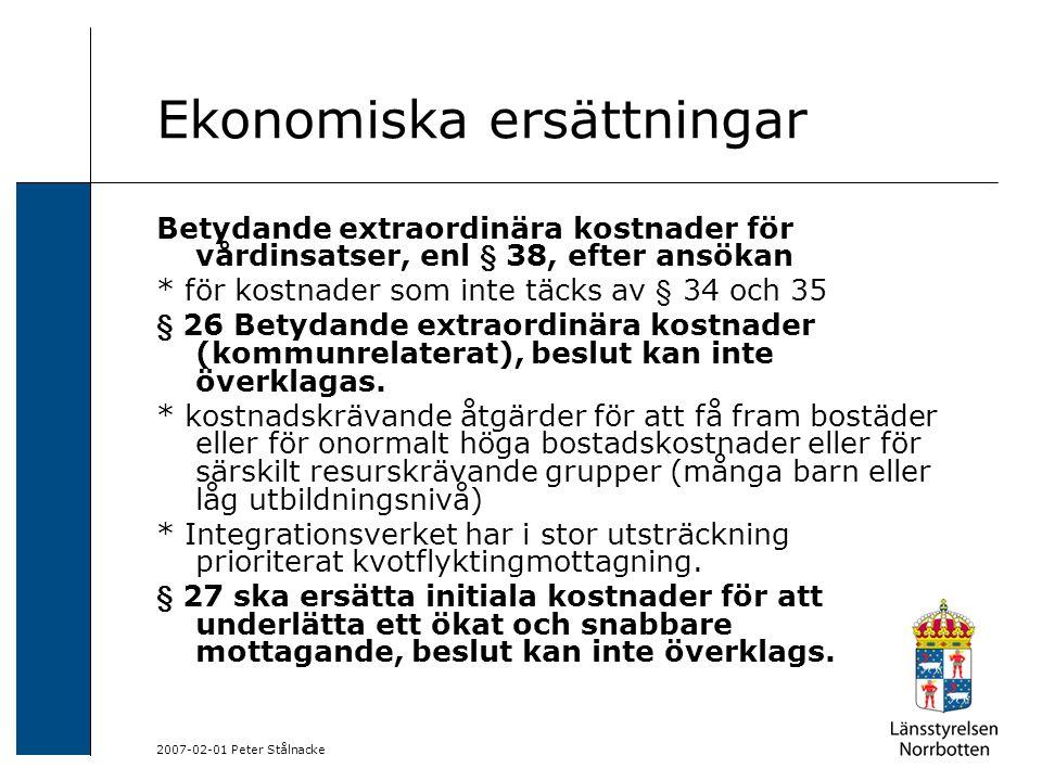 2007-02-01 Peter Stålnacke Ekonomiska ersättningar Betydande extraordinära kostnader för vårdinsatser, enl § 38, efter ansökan * för kostnader som inte täcks av § 34 och 35 § 26 Betydande extraordinära kostnader (kommunrelaterat), beslut kan inte överklagas.