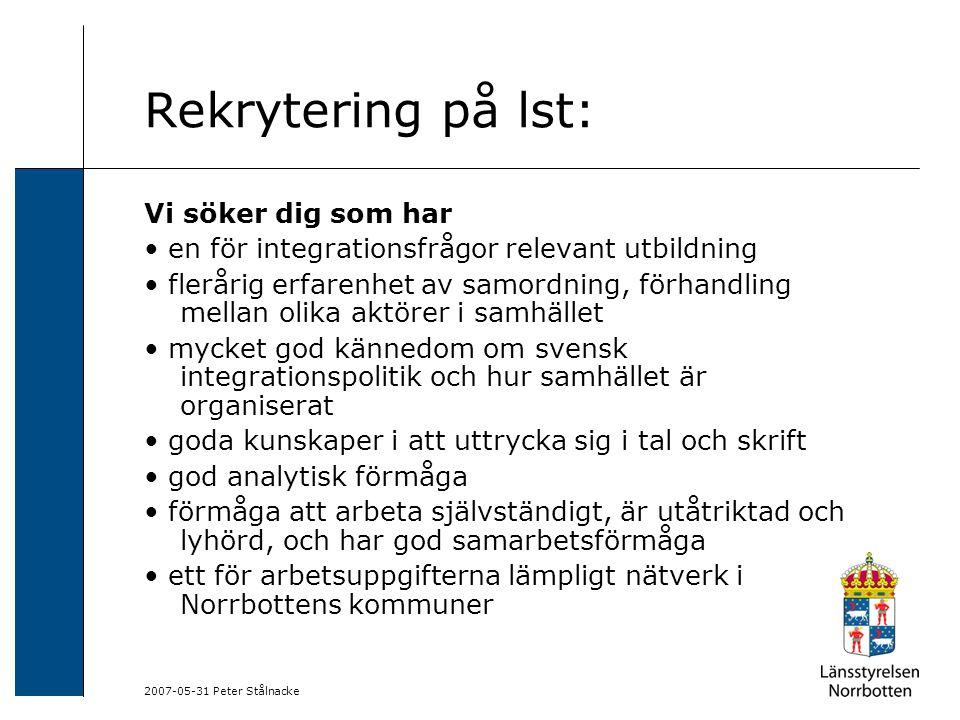 2007-05-31 Peter Stålnacke Rekrytering på lst: Vi söker dig som har en för integrationsfrågor relevant utbildning flerårig erfarenhet av samordning, f