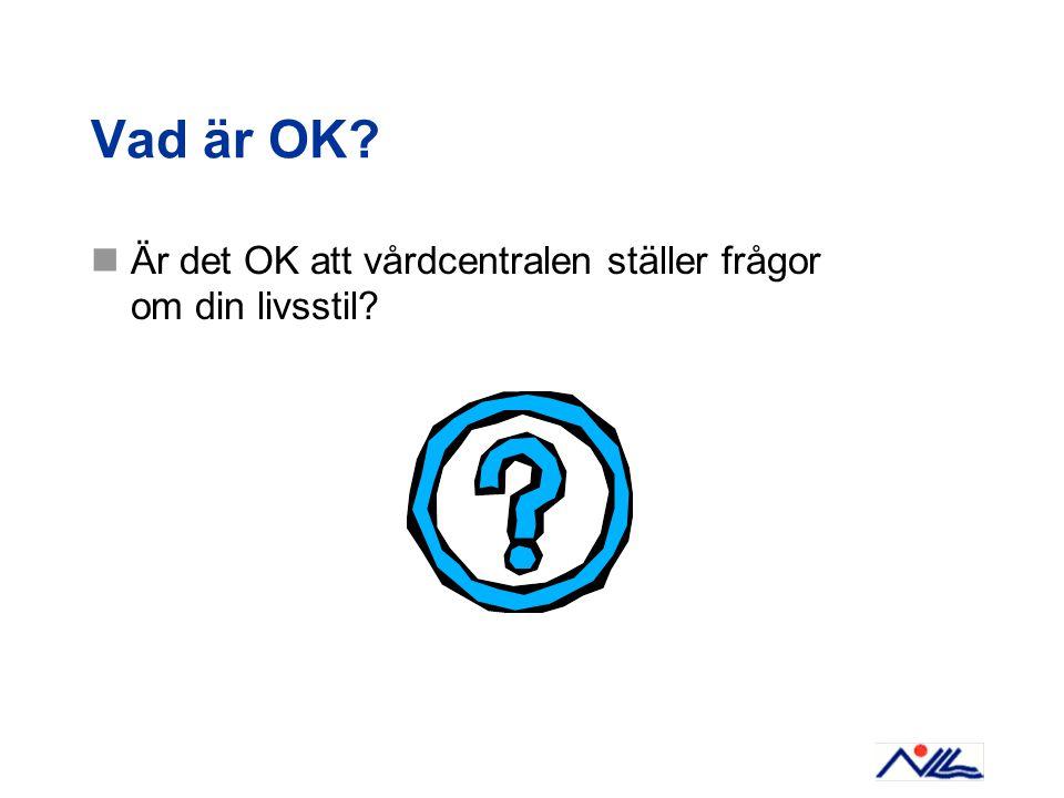Vad är OK Är det OK att vårdcentralen ställer frågor om din livsstil