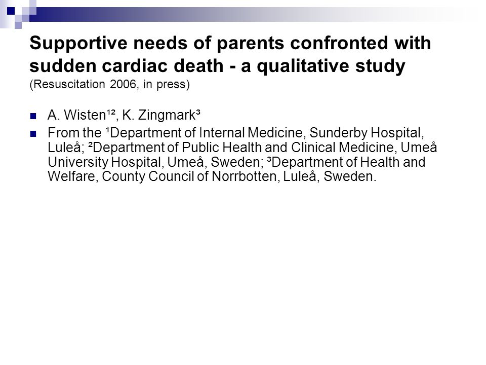 Supportive needs of parents confronted with sudden cardiac death - a qualitative study (Resuscitation 2006, in press) A.