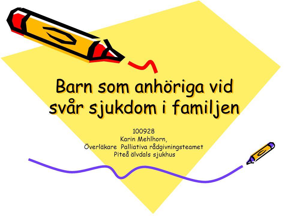 Referenser Kati Falk, leg barnpsykolog, Lund, Temadag Barn och unga vuxna som anhöriga 2009 Cancerfondens folder Vad säger jag till barnen , innehåller även lista på lästips till både barn och vuxna Cancerfondens folder Att vara närstående vid livets slut Nätverket Barn som anhöriga Norrlands universitetssjukhus Umeå 1996 Arbetsgruppen Barn som anhöriga Kirurgi-och onkologicentrum Universitetssjukhuset i Linköping 2002 PRT Kärnsjukhuset i Skövde Kvalitetsarbetet Barn som närstående 2004 Karin Korp, Charlotte Sörensen litteraturstudie: Barns upplevelse av att leva med en förälder som har cancer Emma Vennman, Lisa Ånskog kandidatuppsats De osynliga- barn som närstående 2010